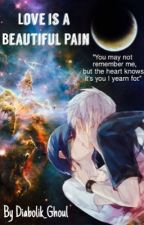 Love is a Beautiful Pain (A TouKen FanFic) by Diabolik_Ghoul