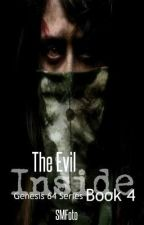 The Evil Inside (book  4 of Genesis 64) #wattys2015 by SMFoto