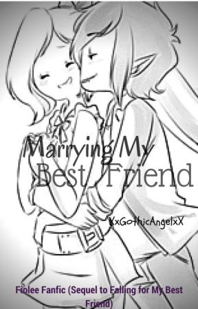 Marrying my Best Friend (Fiolee: sequel to Falling For my Best Friend) by XxGothicAngelxX