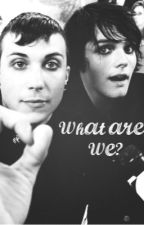 What are we? (Frerard)[completed] by xxfallout_mcrxx