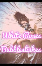 White roses ( slow updates ) by bubbleslishes