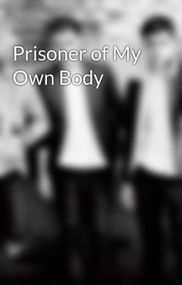 Prisoner of My Own Body