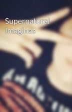 Supernatural Imagines by -Anesthesia-