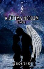 A ÚLTIMA NEFILIM - Livro I by ZaacFray