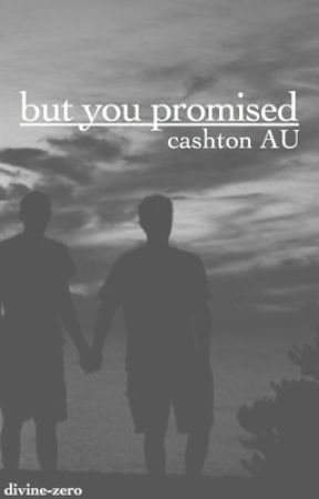 But You Promised • Cashton AU (very slow updates) by divine-zero