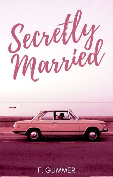Secretly Married .ƒĢ. (Published & Soon to be a Major Motion Picture) by forgottenglimmer
