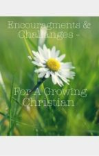 Encouragement & Challenges - For a Growing Christian by RedRuby110