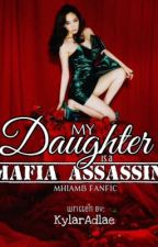 My Daughter is a Mafia Assassin (MHIAMB Fanfic) by KylarAdlae