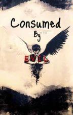 Consumed By EVIL by DemetriaRoyaal