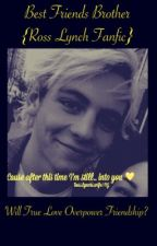 Best Friends Brother  [Ross Lynch FanFic] by rossR5xoxo