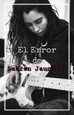 El Error de Lauren Jauregui (Camren Fic) by BabyDranicorn