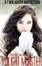 Twilight Monster (A Twilight Fan Fiction) by beccacullen_