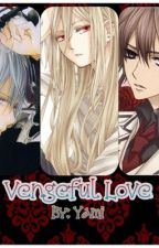 Vengeful love [ON HOLD] by YamiTsunuhara