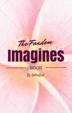 The Fandom Imagines Book by VollieGirl