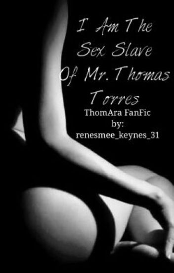 I Am The Sex Slave Of Mr.Thomas Torres