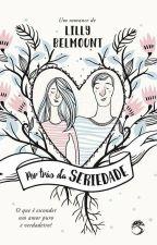 Por Trás da Seriedade  by LillyBelmount18