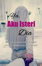 Ya, Aku Isteri Dia by alieyashm