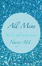 All Mine (Narry AU) by Narry_Babies