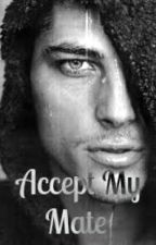 Accept My Mate by ImInWritingMode