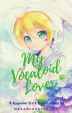 My Vocaloid Lover (Len Kagamine X Reader Fanfic) [ON HOLD] by MegaBlazethecat