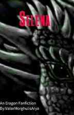 Selena (An Eragon Fan Fiction) by ValarMorghulisArya