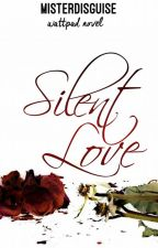 SILENT LOVE (One-Shot Story) by misterdisguise