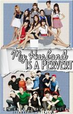 My Husband is a Pervert by ByunYulieMomo