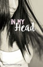 In My Head (discontinued) by emilyyarmstrong