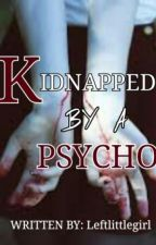 Kidnapped by a Psycho by leftlittlegirl