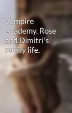 Vampire Academy. Rose and Dimitri's family life. by ReadytoWrite