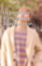 Im gonna give all my secrets away | Lashton by RussianDavidBowie