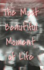 The Most Beautiful Moment in Life by syl_91