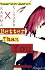 AssClass One Shot: Karma Akabane x Reader {Better Than You} by AnotherPrattler