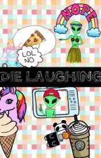 DIE LAUGHING by 1_Ellie