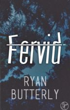 Fervid. by RyanButterly