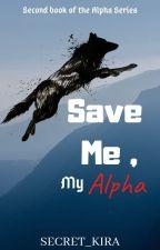Save Me,My Alpha by Secret_Kira