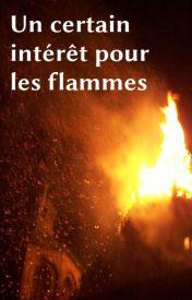 Un certain intérêt pour les flammes