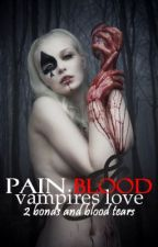 Pain, Blood And A Vampire's Love Book Two Bond's & Bloodtear's by PestlienceFamine
