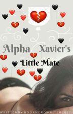 (ON GOING) Alpha Xavier's Little Mate✔ by BookNerdWriter2017