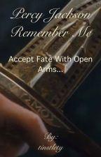 Percy Jackson Remember Me... (HIATUS) by tinstlety