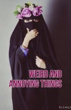 """Weird and Annoying Things"" by Noor_Hijabi"