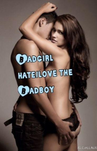 Badgirl hate/love the badboy