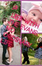 Life With The Evans, No Ordinary Life: Book 1/3 Joshleen Series by spariaemison