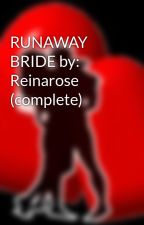 RUNAWAY BRIDE by: Reinarose (complete) by HeartRomances