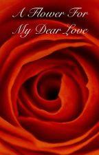 A flower for my dear love by MacyRudd