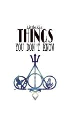 Things you don't know... by LittleKia