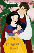 I'm Pregnant Book 3 Snow White by ImAmAMudblood