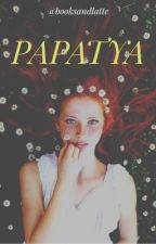 PAPATYA by booksandlatte