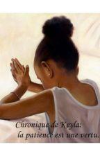 Chronique de Keyla : la patience est une vertu. by Chloee_971
