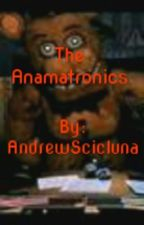 The Anamatronics (FNAF 2 FANFICTION) by AndrewScicluna